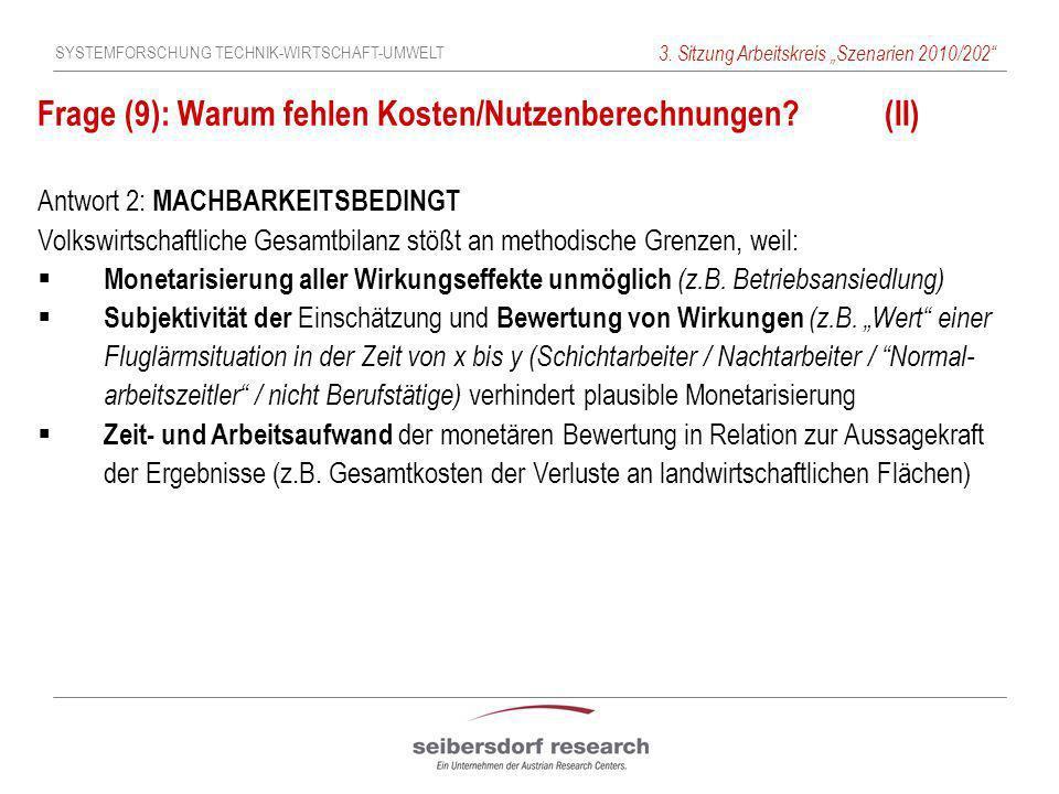 SYSTEMFORSCHUNG TECHNIK-WIRTSCHAFT-UMWELT 3. Sitzung Arbeitskreis Szenarien 2010/202 Frage (9): Warum fehlen Kosten/Nutzenberechnungen?(II) Antwort 2: