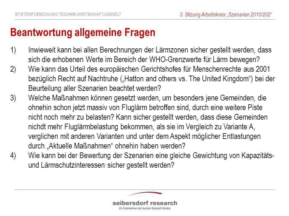 SYSTEMFORSCHUNG TECHNIK-WIRTSCHAFT-UMWELT 3. Sitzung Arbeitskreis Szenarien 2010/202 Beantwortung allgemeine Fragen 1)Inwieweit kann bei allen Berechn