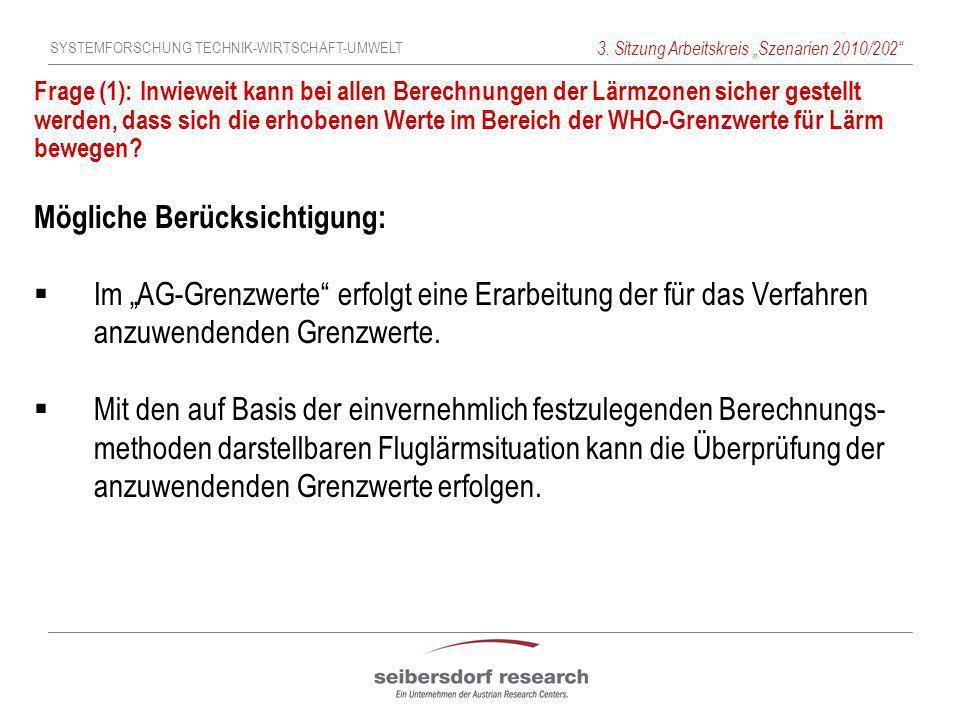 SYSTEMFORSCHUNG TECHNIK-WIRTSCHAFT-UMWELT 3. Sitzung Arbeitskreis Szenarien 2010/202 Frage (1): Inwieweit kann bei allen Berechnungen der Lärmzonen si