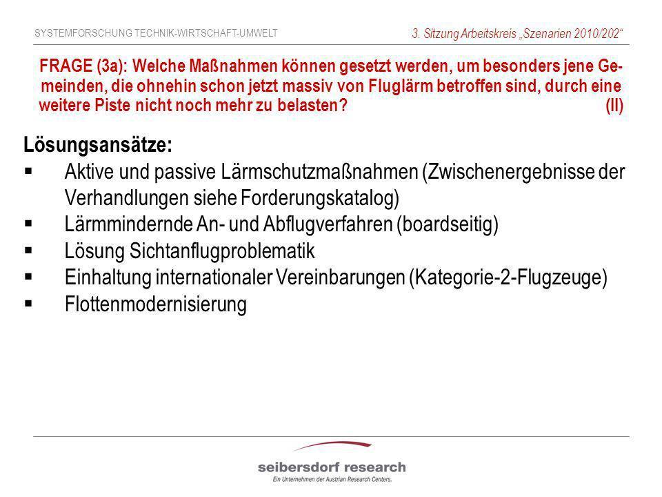 SYSTEMFORSCHUNG TECHNIK-WIRTSCHAFT-UMWELT 3. Sitzung Arbeitskreis Szenarien 2010/202 FRAGE (3a): Welche Maßnahmen können gesetzt werden, um besonders
