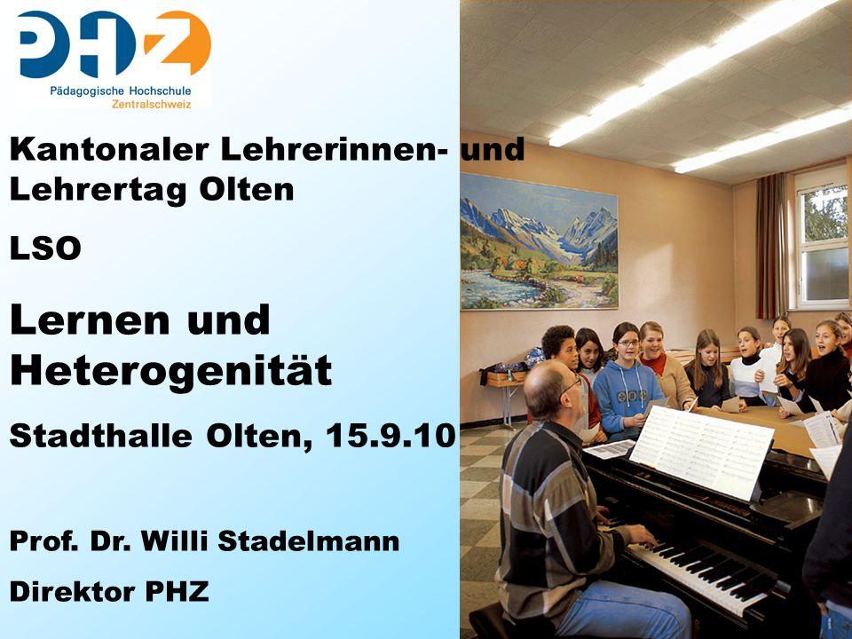 1 Kantonaler Lehrerinnen- und Lehrertag Olten LSO Lernen und Heterogenität Stadthalle Olten, 15.9.10 Prof. Dr. Willi Stadelmann Direktor PHZ