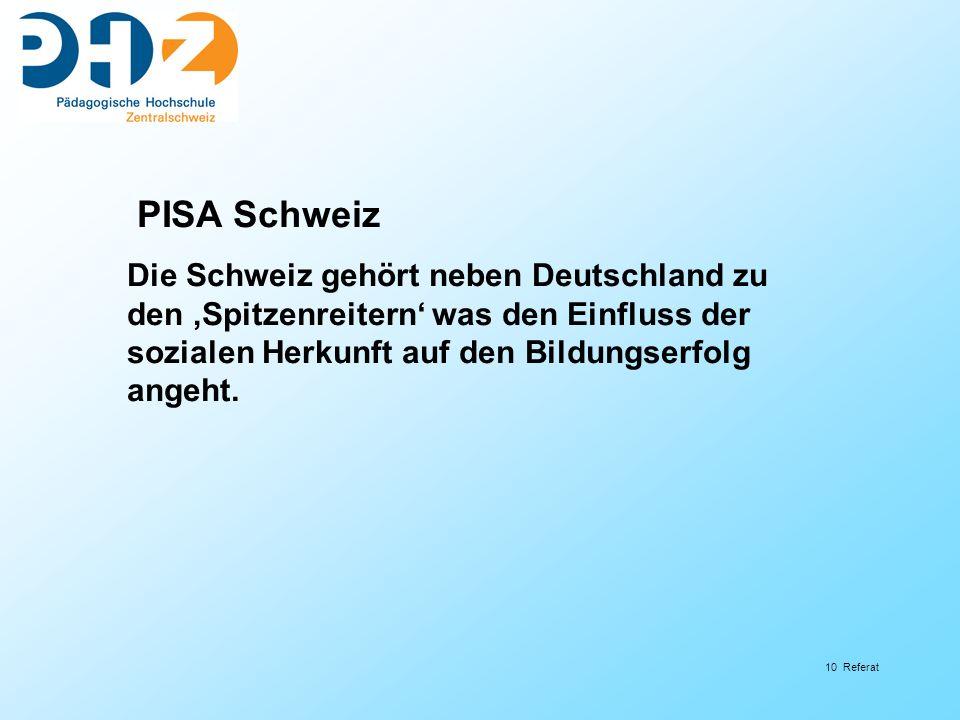10 Referat PISA Schweiz Die Schweiz gehört neben Deutschland zu den Spitzenreitern was den Einfluss der sozialen Herkunft auf den Bildungserfolg angeh