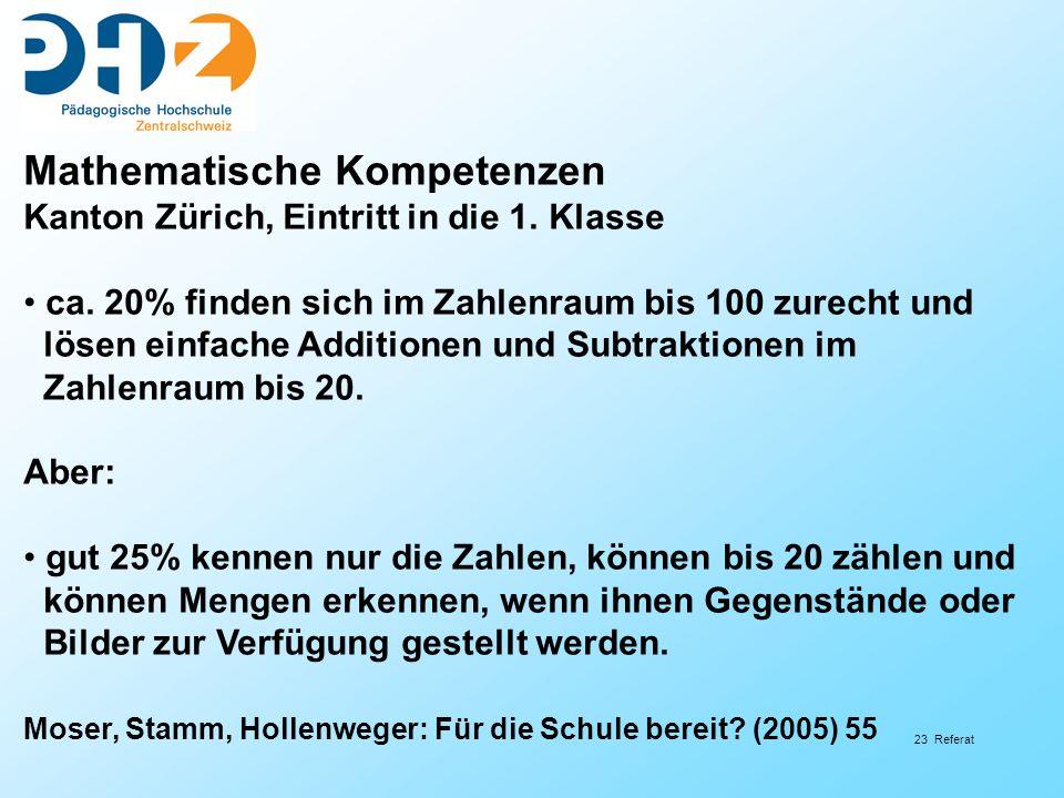 23 Referat Mathematische Kompetenzen Kanton Zürich, Eintritt in die 1. Klasse ca. 20% finden sich im Zahlenraum bis 100 zurecht und lösen einfache Add