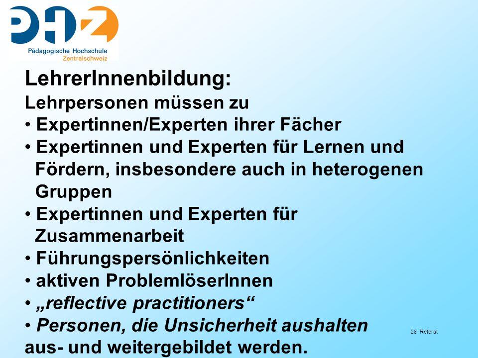28 Referat LehrerInnenbildung: Lehrpersonen müssen zu Expertinnen/Experten ihrer Fächer Expertinnen und Experten für Lernen und Fördern, insbesondere