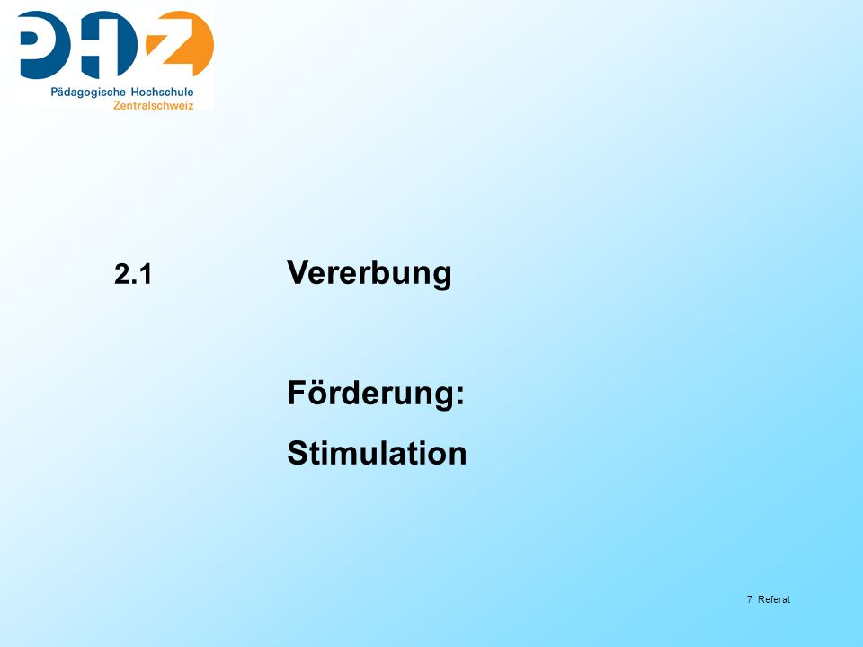 7 Referat 2.1 Vererbung Förderung: Stimulation