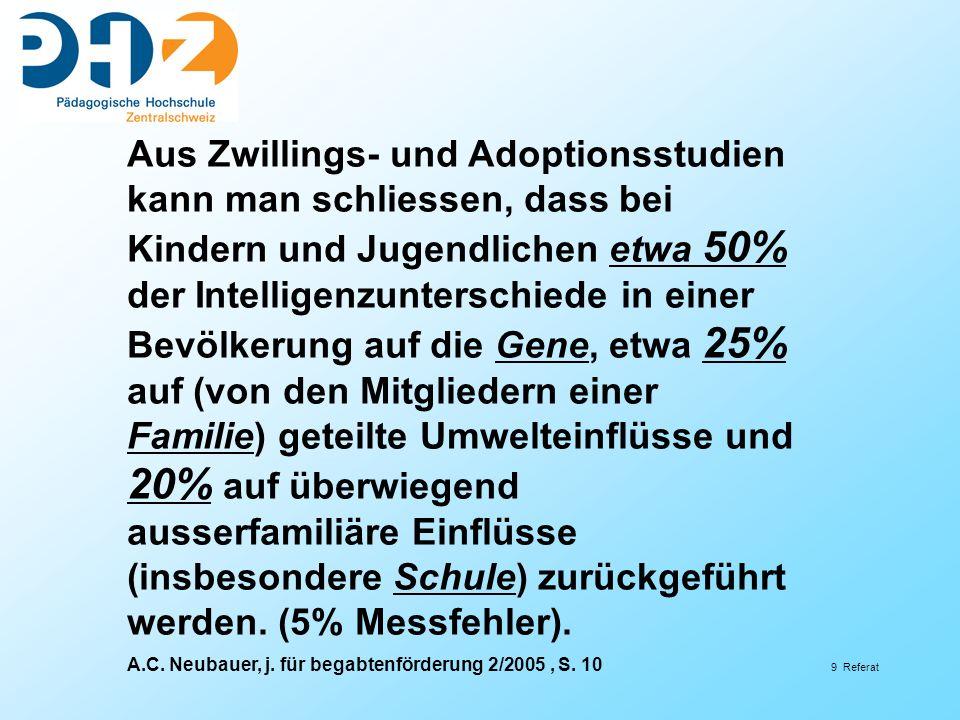 9 Referat Aus Zwillings- und Adoptionsstudien kann man schliessen, dass bei Kindern und Jugendlichen etwa 50% der Intelligenzunterschiede in einer Bev