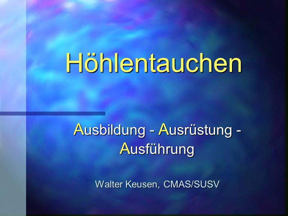 Höhlentauchen A usbildung - A usrüstung - A usführung Walter Keusen, CMAS/SUSV
