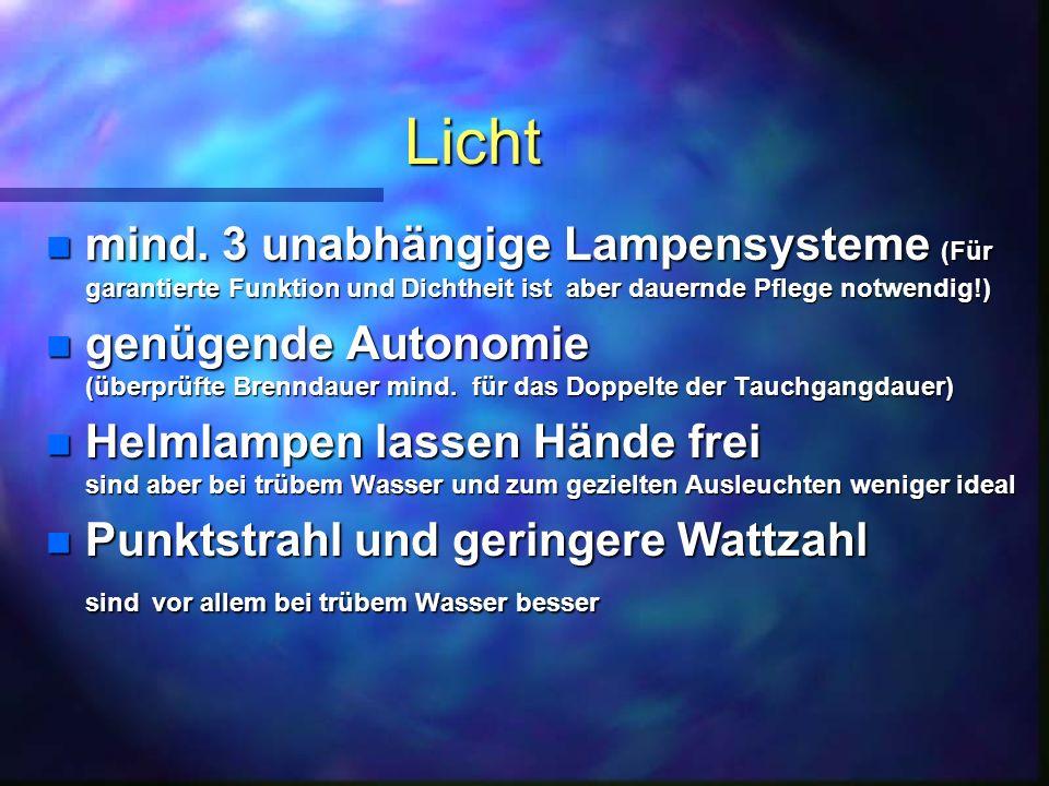 Licht n mind. 3 unabhängige Lampensysteme (Für garantierte Funktion und Dichtheit ist aber dauernde Pflege notwendig!) n genügende Autonomie (überprüf