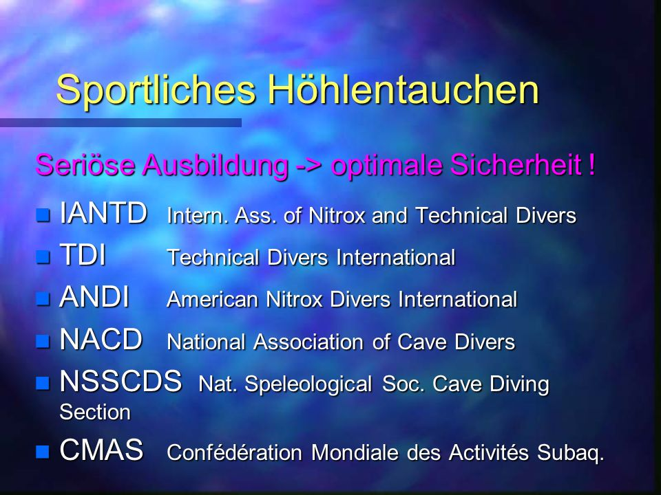 Sportliches Höhlentauchen Seriöse Ausbildung -> optimale Sicherheit ! n IANTD Intern. Ass. of Nitrox and Technical Divers n TDI Technical Divers Inter