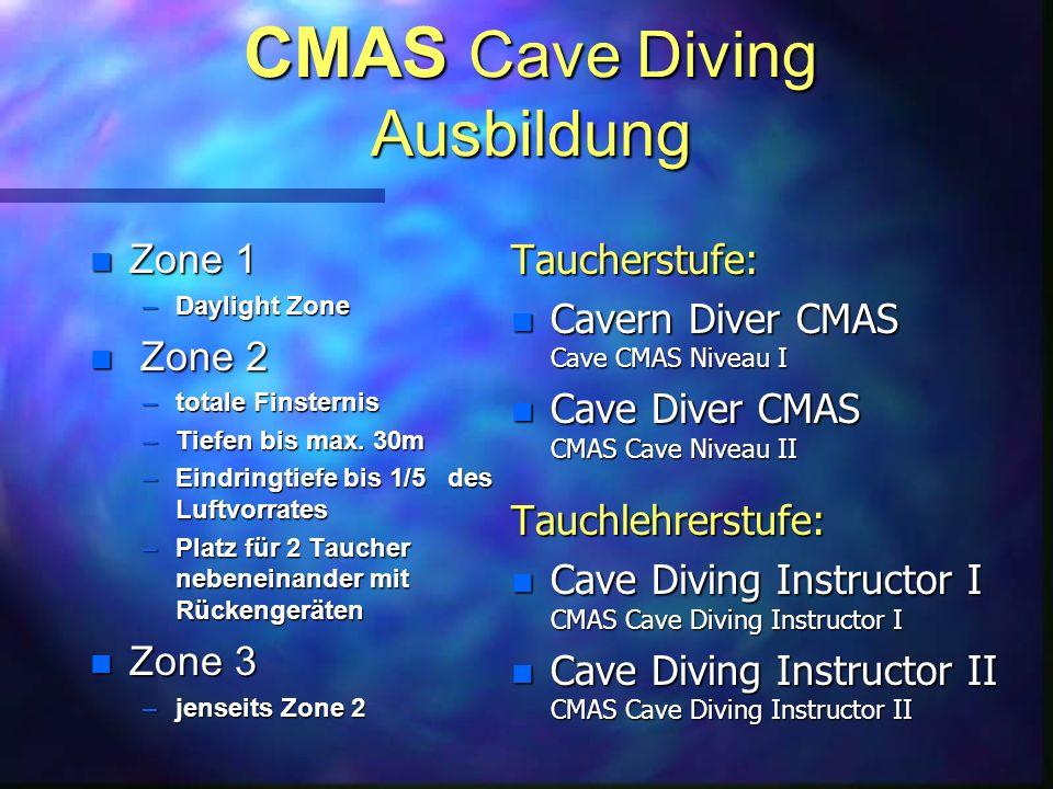 CMAS Cave Diving Ausbildung n Zone 1 –Daylight Zone n Zone 2 –totale Finsternis –Tiefen bis max. 30m –Eindringtiefe bis 1/5 des Luftvorrates –Platz fü