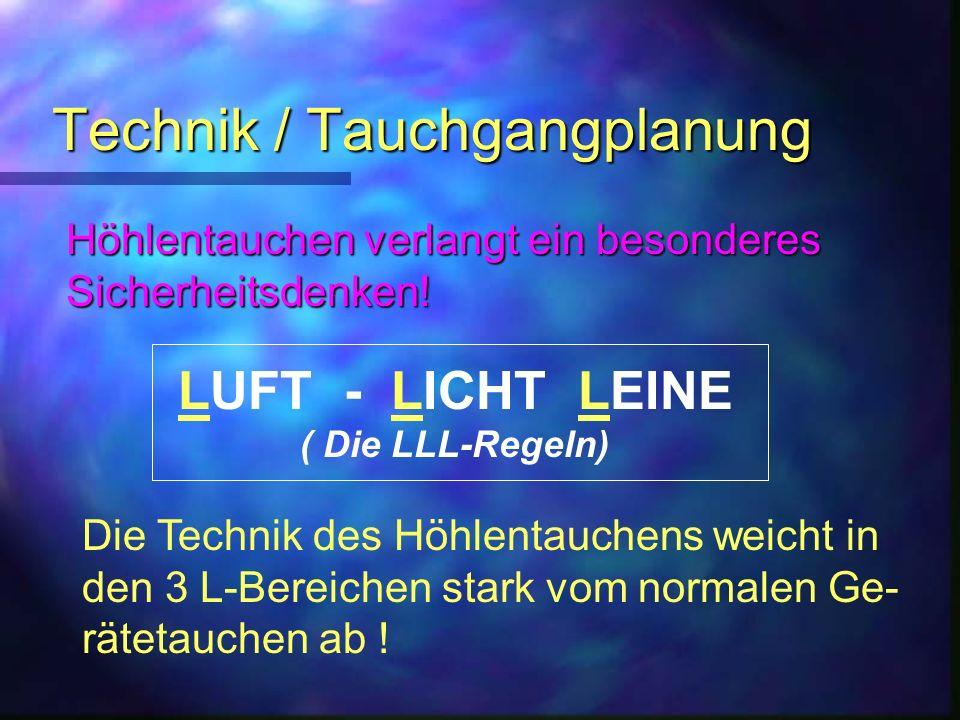 Technik / Tauchgangplanung Höhlentauchen verlangt ein besonderes Sicherheitsdenken! LUFT - LICHT LEINE ( Die LLL-Regeln) Die Technik des Höhlentauchen