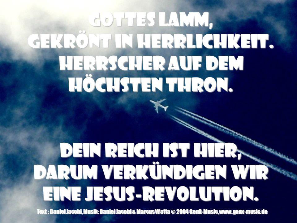 Gottes Lamm… Text & Musik: Daniel Jacobi & Claas Jambor © 2003 GenX-Music, adm. by Projektion J Musikverlag, Asslar (50%) © 2003 bobmusic(50%) Gottes