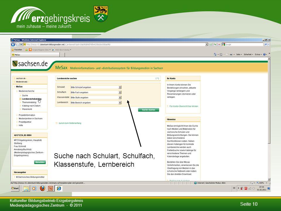 Seite 10 Kultureller Bildungsbetrieb Erzgebirgskreis Medienpädagogisches Zentrum - © 2011 Suche nach Schulart, Schulfach, Klassenstufe, Lernbereich