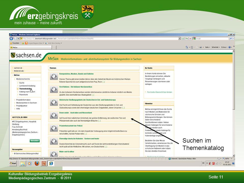 Seite 11 Kultureller Bildungsbetrieb Erzgebirgskreis Medienpädagogisches Zentrum - © 2011 Suchen im Themenkatalog