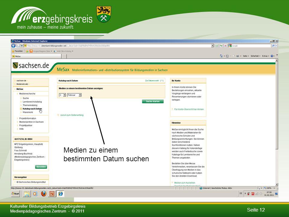 Seite 12 Kultureller Bildungsbetrieb Erzgebirgskreis Medienpädagogisches Zentrum - © 2011 Medien zu einem bestimmten Datum suchen