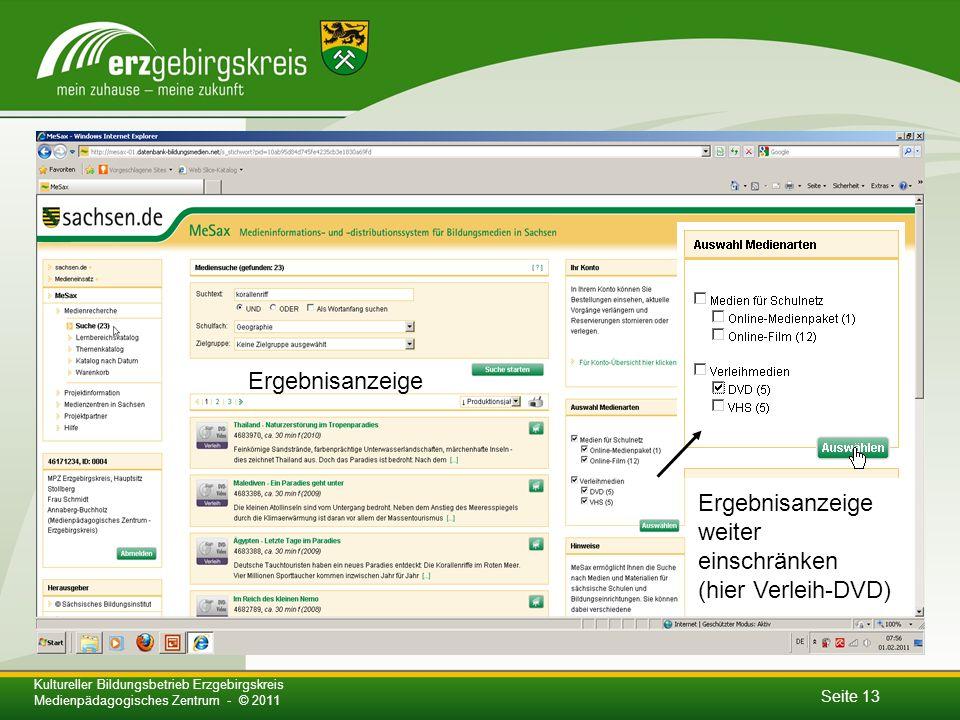 Seite 13 Kultureller Bildungsbetrieb Erzgebirgskreis Medienpädagogisches Zentrum - © 2011 Ergebnisanzeige Ergebnisanzeige weiter einschränken (hier Verleih-DVD)