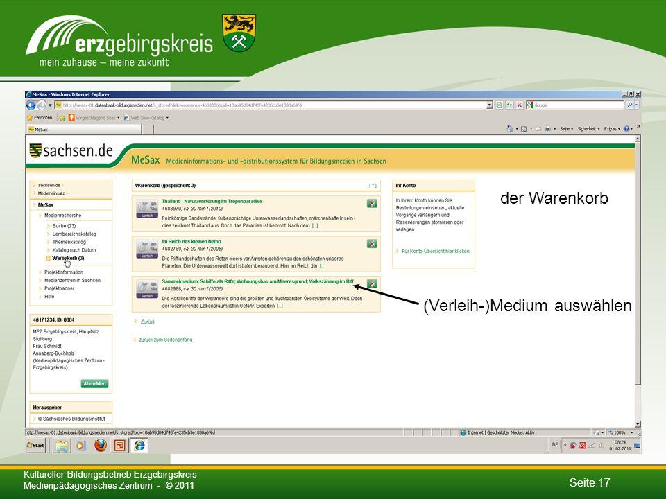 Seite 17 Kultureller Bildungsbetrieb Erzgebirgskreis Medienpädagogisches Zentrum - © 2011 der Warenkorb (Verleih-)Medium auswählen