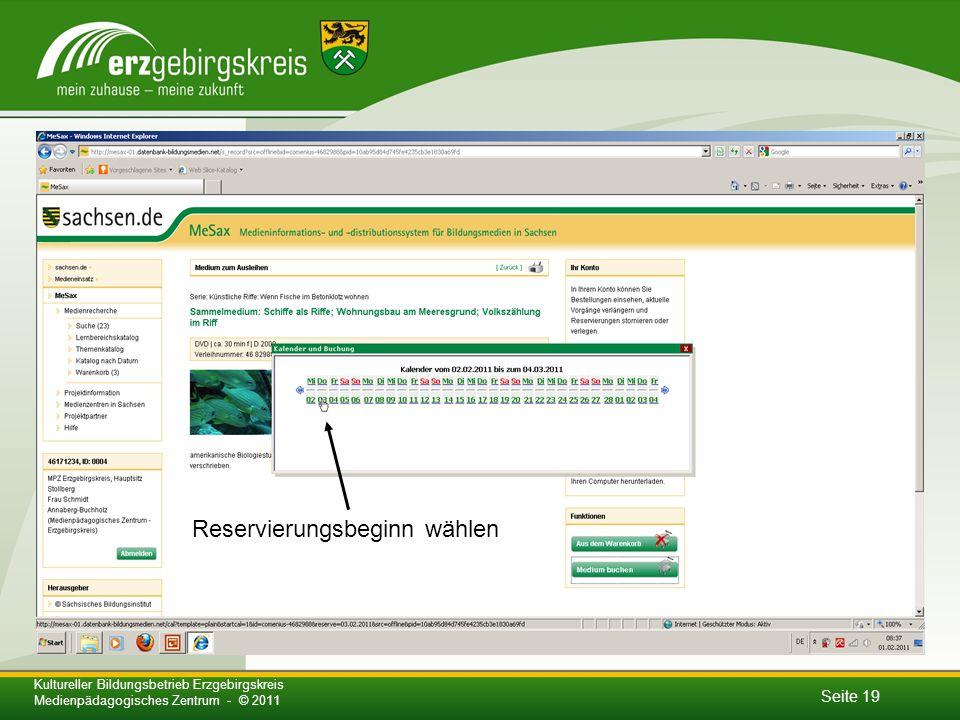 Seite 19 Kultureller Bildungsbetrieb Erzgebirgskreis Medienpädagogisches Zentrum - © 2011 Reservierungsbeginn wählen