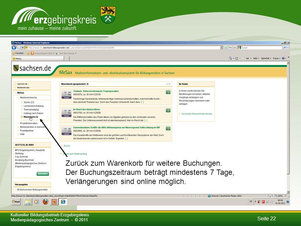 Seite 22 Kultureller Bildungsbetrieb Erzgebirgskreis Medienpädagogisches Zentrum - © 2011 Zurück zum Warenkorb für weitere Buchungen.
