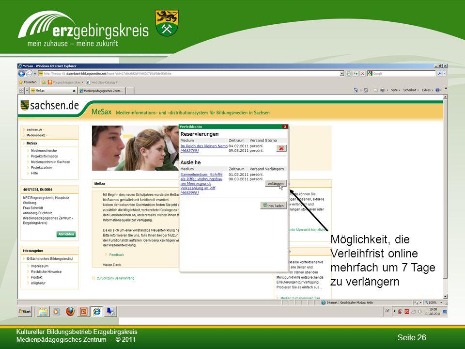 Seite 26 Kultureller Bildungsbetrieb Erzgebirgskreis Medienpädagogisches Zentrum - © 2011 Möglichkeit, die Verleihfrist online mehrfach um 7 Tage zu verlängern