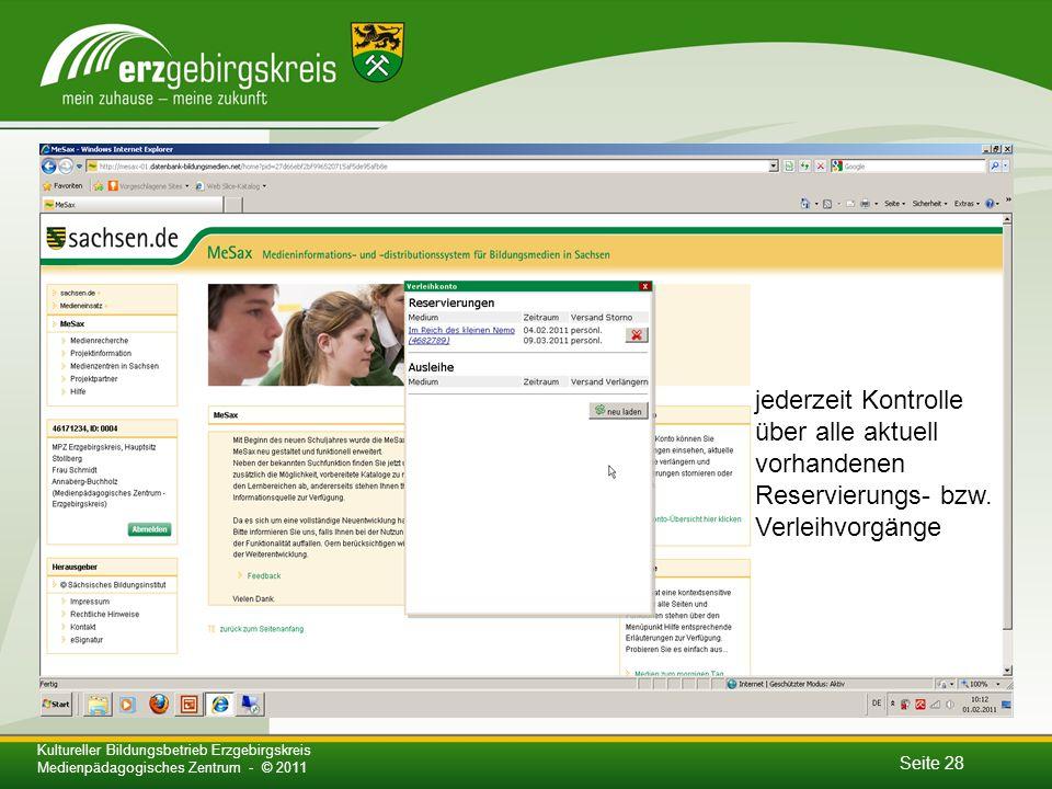 Seite 28 Kultureller Bildungsbetrieb Erzgebirgskreis Medienpädagogisches Zentrum - © 2011 jederzeit Kontrolle über alle aktuell vorhandenen Reservierungs- bzw.
