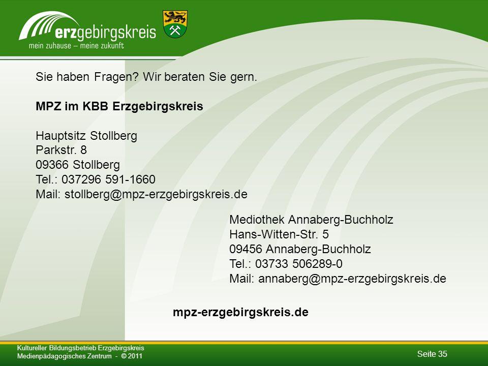 Seite 35 Kultureller Bildungsbetrieb Erzgebirgskreis Medienpädagogisches Zentrum - © 2011 Sie haben Fragen.