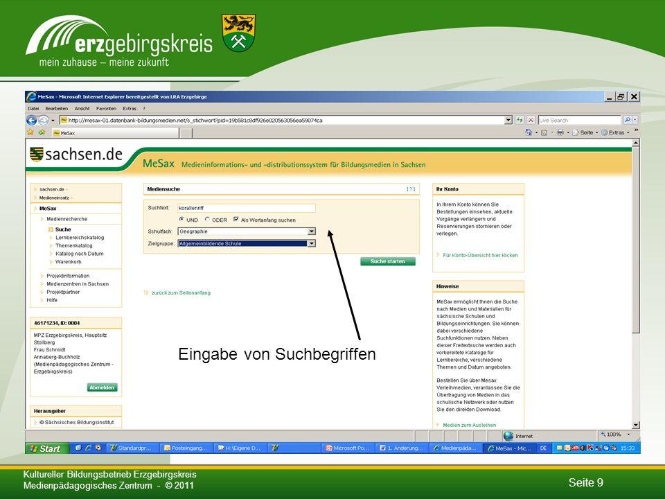 Seite 9 Kultureller Bildungsbetrieb Erzgebirgskreis Medienpädagogisches Zentrum - © 2011 Eingabe von Suchbegriffen