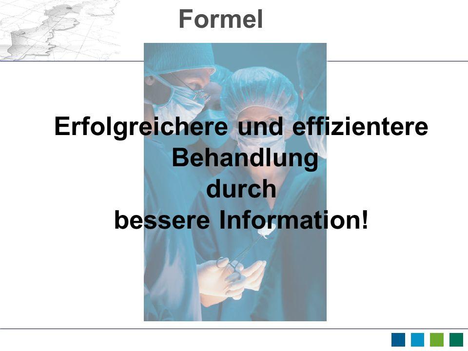 Formel Erfolgreichere und effizientere Behandlung durch bessere Information!
