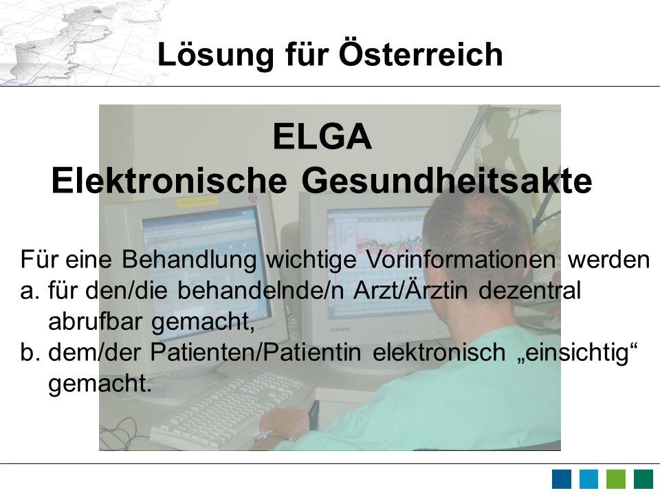 Lösung für Österreich Für eine Behandlung wichtige Vorinformationen werden a. für den/die behandelnde/n Arzt/Ärztin dezentral abrufbar gemacht, b. dem