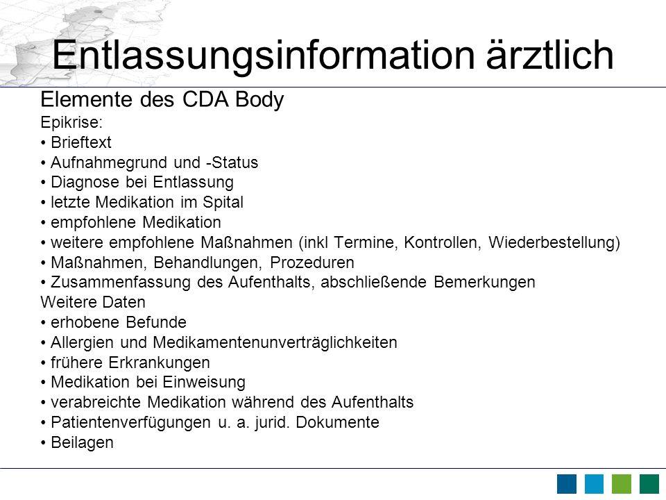 Entlassungsinformation ärztlich Elemente des CDA Body Epikrise: Brieftext Aufnahmegrund und -Status Diagnose bei Entlassung letzte Medikation im Spita
