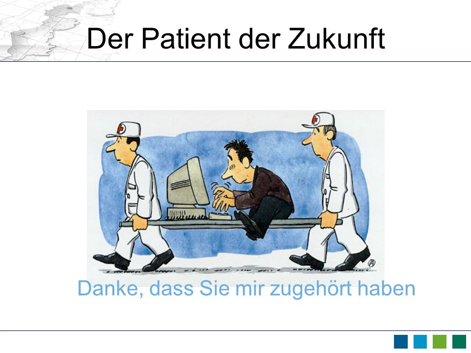 Der Patient der Zukunft Danke, dass Sie mir zugehört haben