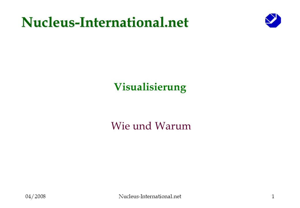 04/2008Nucleus-International.net1 Visualisierung Wie und Warum Nucleus-International.net