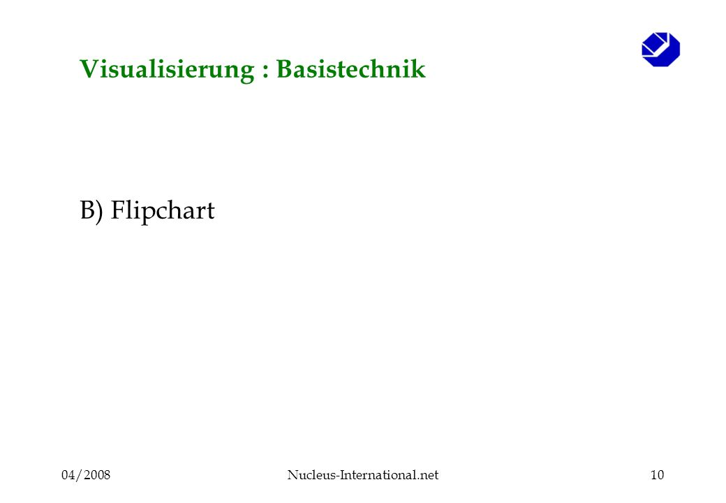 04/2008Nucleus-International.net10 B) Flipchart Visualisierung : Basistechnik