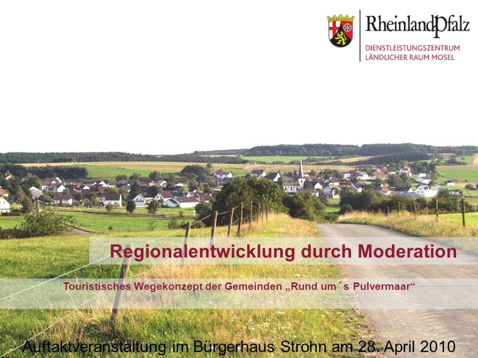 Regionalentwicklung durch Moderation Touristisches Wegekonzept der Gemeinden Rund um´s Pulvermaar Auftaktveranstaltung im Bürgerhaus Strohn am 28. Apr
