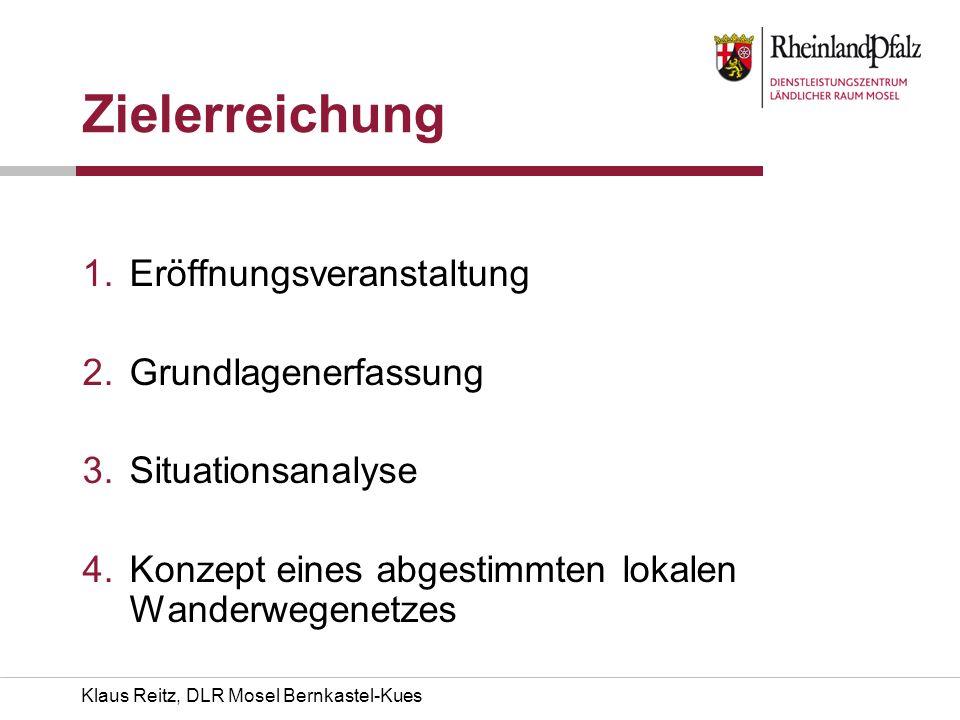 Klaus Reitz, DLR Mosel Bernkastel-Kues Zielerreichung 1.Eröffnungsveranstaltung 2.Grundlagenerfassung 3.Situationsanalyse 4.Konzept eines abgestimmten