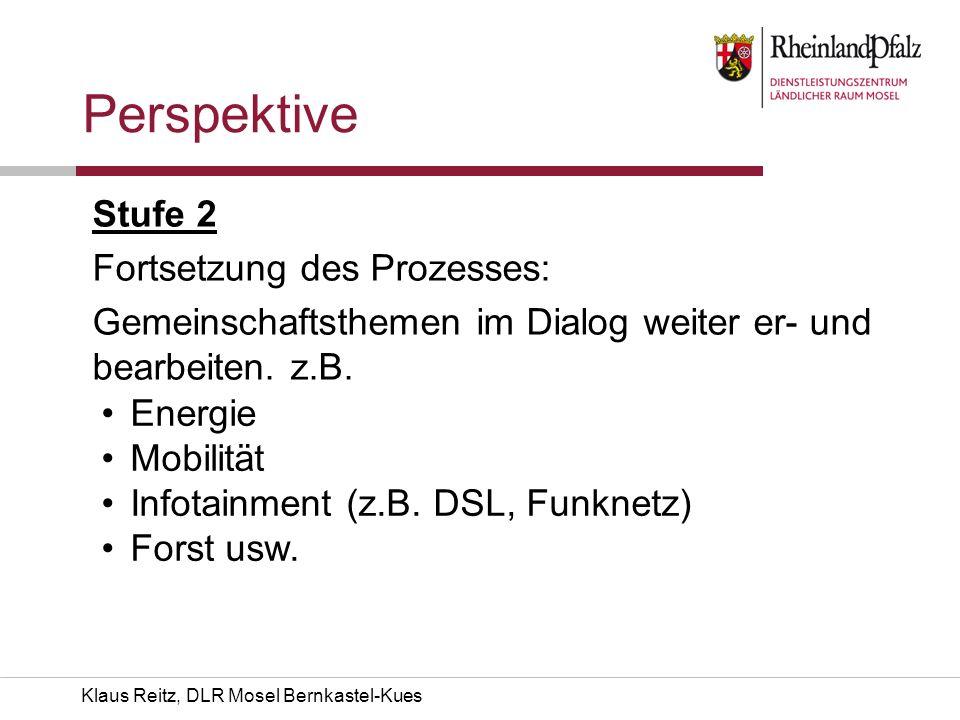 Klaus Reitz, DLR Mosel Bernkastel-Kues Perspektive Stufe 2 Fortsetzung des Prozesses: Gemeinschaftsthemen im Dialog weiter er- und bearbeiten. z.B. En