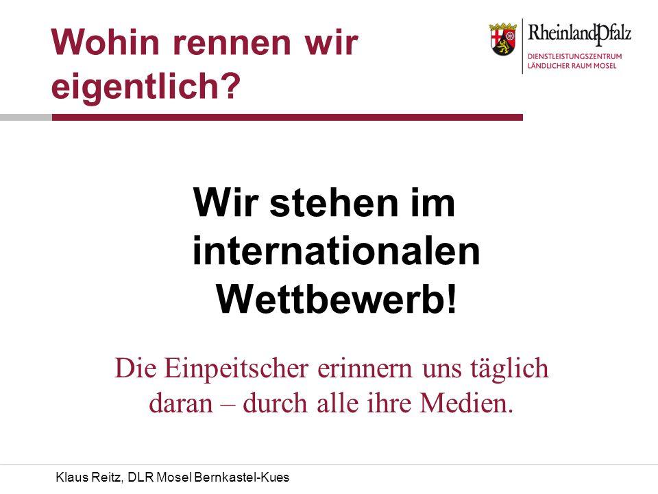 Klaus Reitz, DLR Mosel Bernkastel-Kues Wohin rennen wir eigentlich? Wir stehen im internationalen Wettbewerb! Die Einpeitscher erinnern uns täglich da