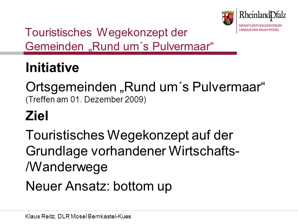 Klaus Reitz, DLR Mosel Bernkastel-Kues Touristisches Wegekonzept der Gemeinden Rund um´s Pulvermaar Initiative Ortsgemeinden Rund um´s Pulvermaar (Tre