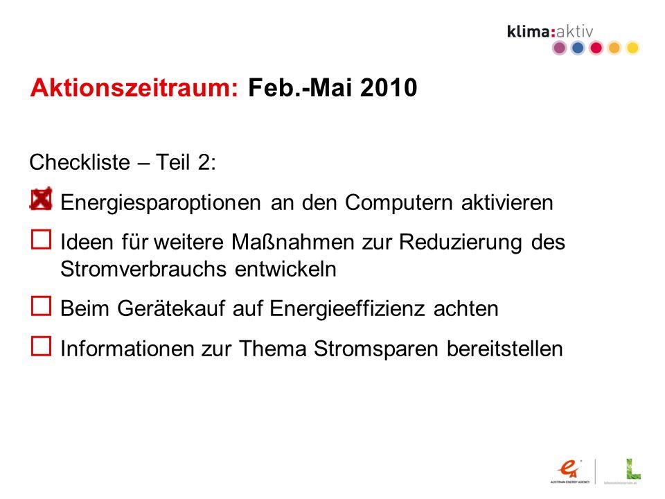 Aktionszeitraum: Feb.-Mai 2010 Checkliste – Teil 2: Energiesparoptionen an den Computern aktivieren Ideen für weitere Maßnahmen zur Reduzierung des St