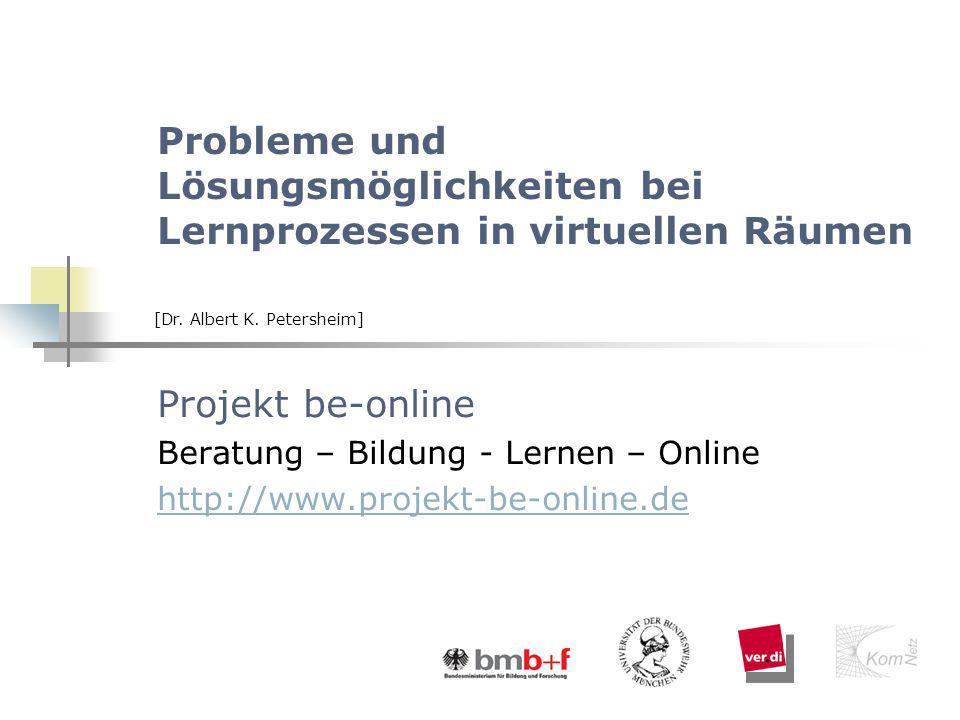 Probleme und Lösungsmöglichkeiten bei Lernprozessen in virtuellen Räumen Projekt be-online Beratung – Bildung - Lernen – Online http://www.projekt-be-