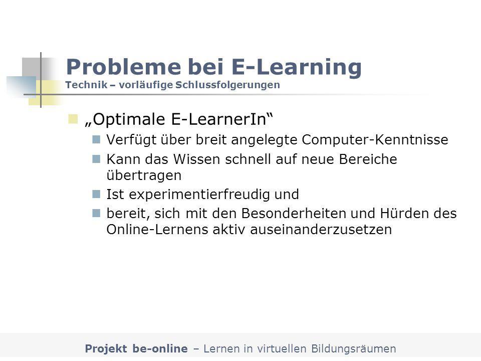 Projekt be-online – Lernen in virtuellen Bildungsräumen Probleme bei E-Learning Technik – vorläufige Schlussfolgerungen Optimale E-LearnerIn Verfügt ü