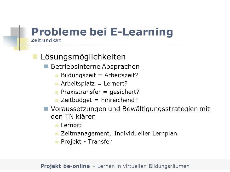 Projekt be-online – Lernen in virtuellen Bildungsräumen Probleme bei E-Learning Zeit und Ort Lösungsmöglichkeiten Betriebsinterne Absprachen Bildungsz