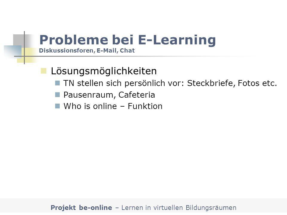Projekt be-online – Lernen in virtuellen Bildungsräumen Probleme bei E-Learning Diskussionsforen, E-Mail, Chat Lösungsmöglichkeiten TN stellen sich pe