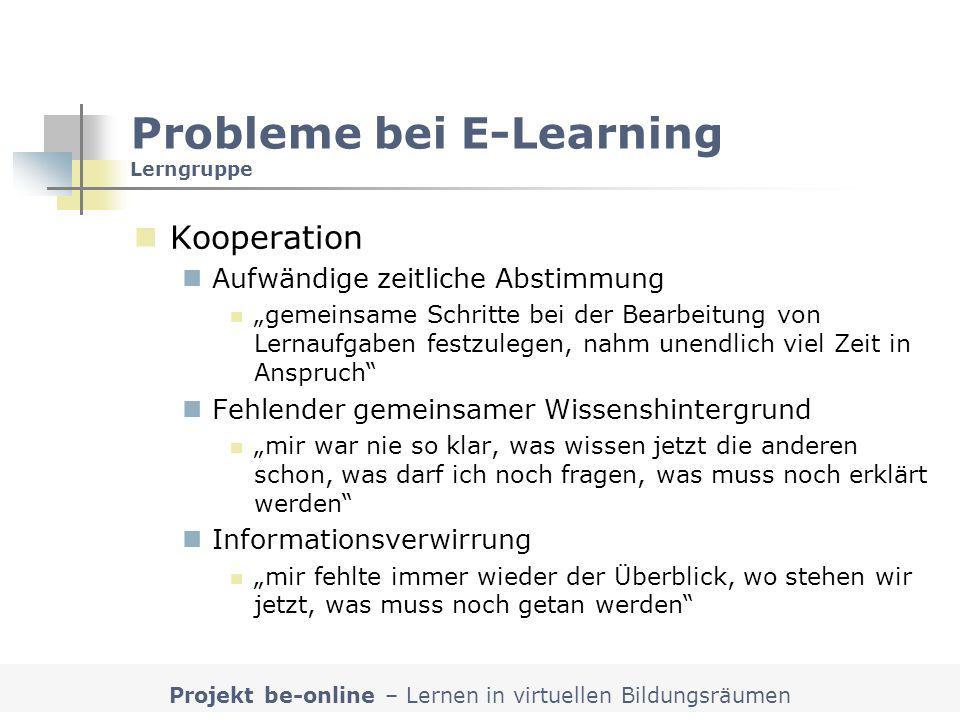 Projekt be-online – Lernen in virtuellen Bildungsräumen Probleme bei E-Learning Lerngruppe Kooperation Aufwändige zeitliche Abstimmung gemeinsame Schr