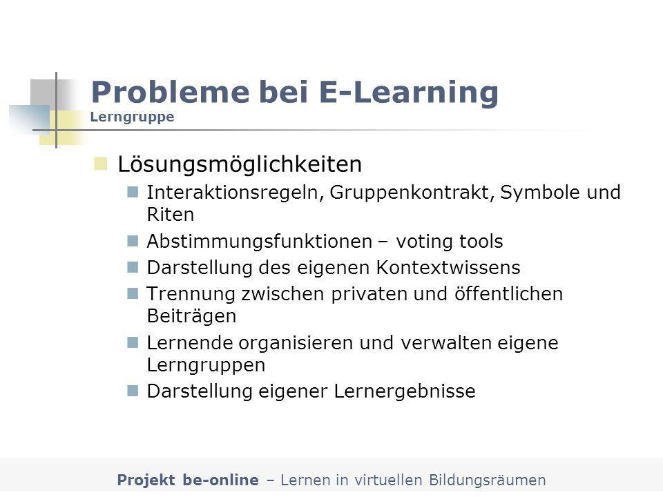 Projekt be-online – Lernen in virtuellen Bildungsräumen Probleme bei E-Learning Lerngruppe Lösungsmöglichkeiten Interaktionsregeln, Gruppenkontrakt, S