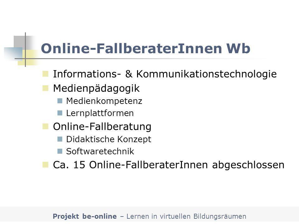 Projekt be-online – Lernen in virtuellen Bildungsräumen Online-FallberaterInnen Wb Informations- & Kommunikationstechnologie Medienpädagogik Medienkom