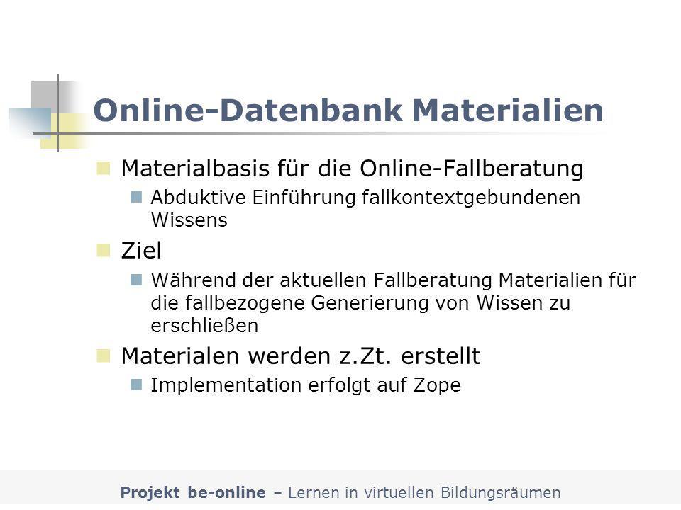 Projekt be-online – Lernen in virtuellen Bildungsräumen Online-Datenbank Materialien Materialbasis für die Online-Fallberatung Abduktive Einführung fa