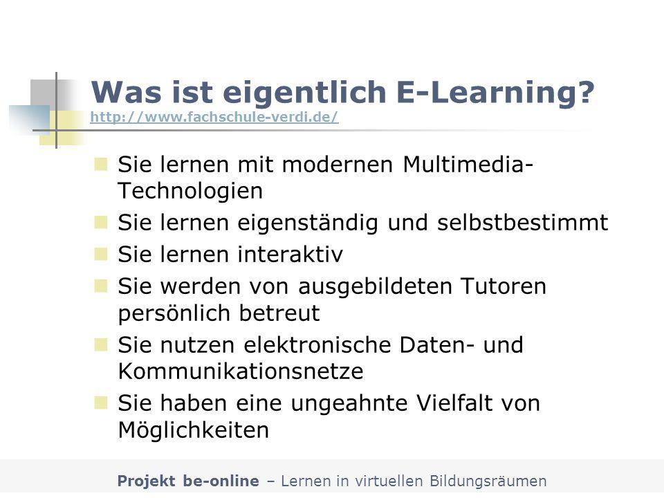 Projekt be-online – Lernen in virtuellen Bildungsräumen Was ist eigentlich E-Learning? http://www.fachschule-verdi.de/ http://www.fachschule-verdi.de/