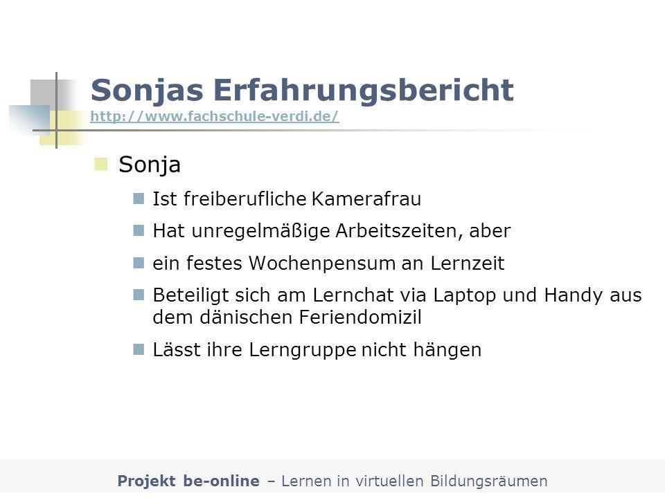 Projekt be-online – Lernen in virtuellen Bildungsräumen Sonjas Erfahrungsbericht http://www.fachschule-verdi.de/ http://www.fachschule-verdi.de/ Sonja