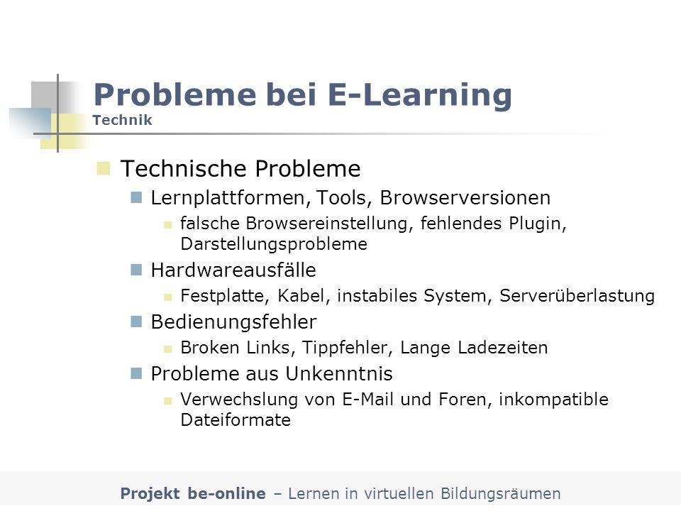 Projekt be-online – Lernen in virtuellen Bildungsräumen Probleme bei E-Learning Technik Technische Probleme Lernplattformen, Tools, Browserversionen f